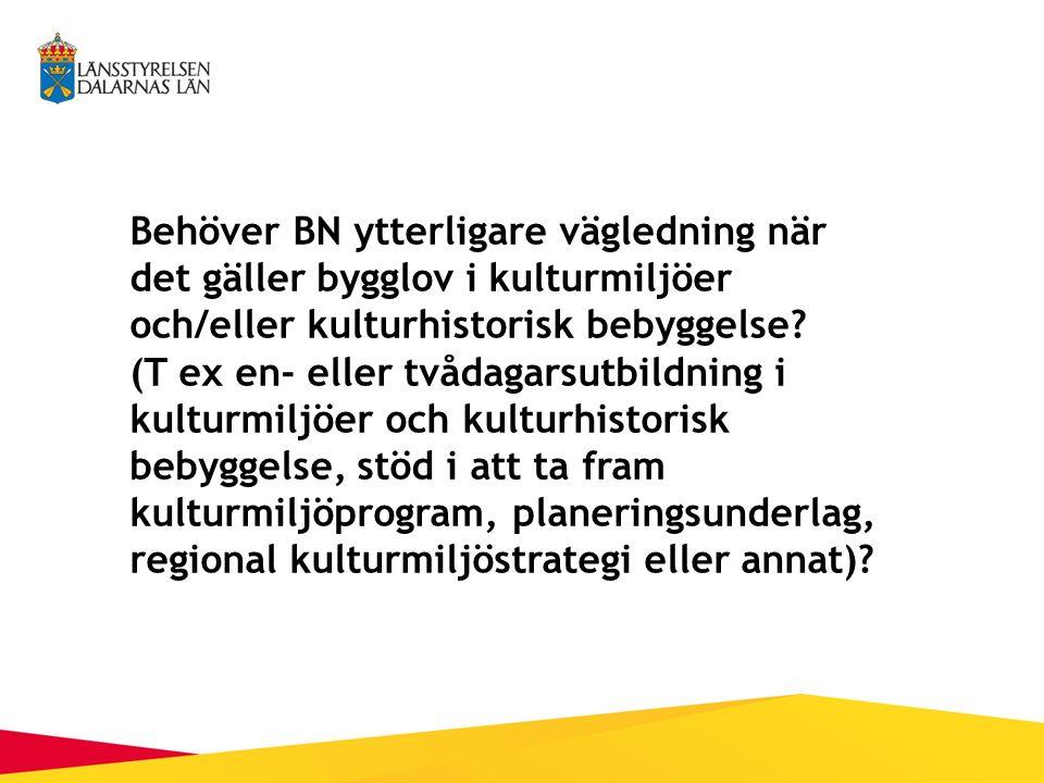 Behöver BN ytterligare vägledning när det gäller bygglov i kulturmiljöer och/eller kulturhistorisk bebyggelse.