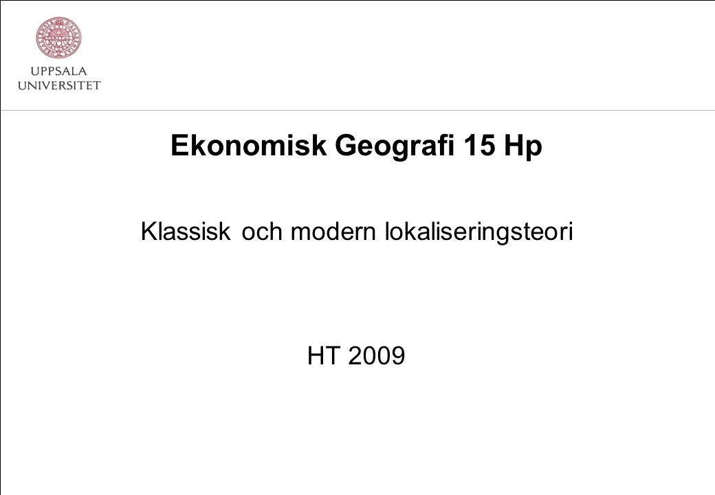 Ekonomisk Geografi 15 Hp Klassisk och modern lokaliseringsteori HT 2009