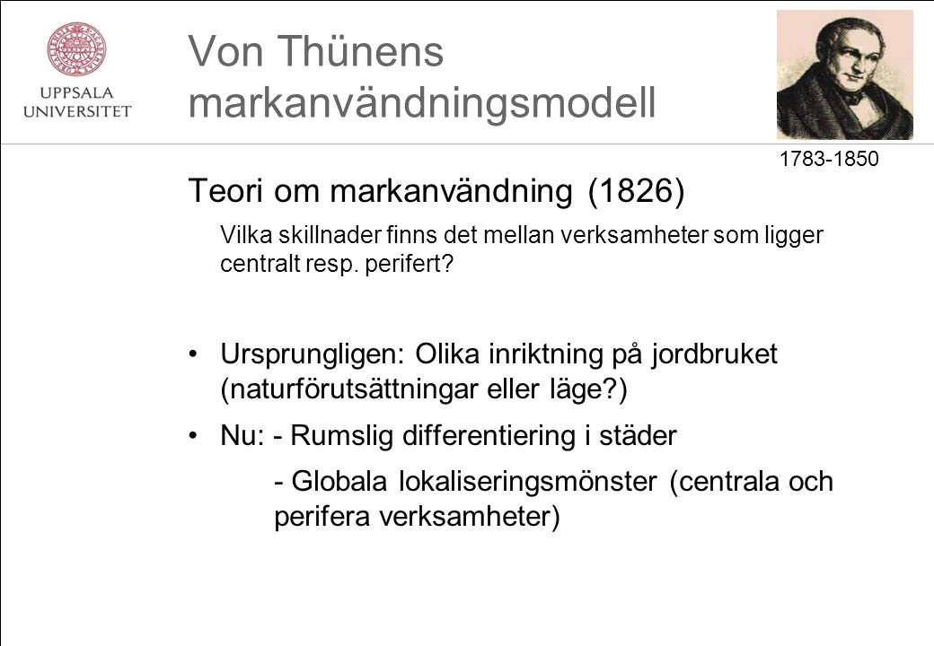 Von Thünens markanvändningsmodell Teori om markanvändning (1826) Vilka skillnader finns det mellan verksamheter som ligger centralt resp. perifert? Ur