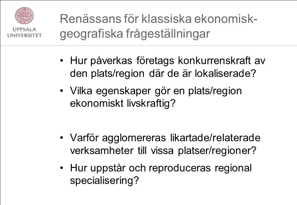 Renässans för klassiska ekonomisk- geografiska frågeställningar Hur påverkas företags konkurrenskraft av den plats/region där de är lokaliserade? Vilk