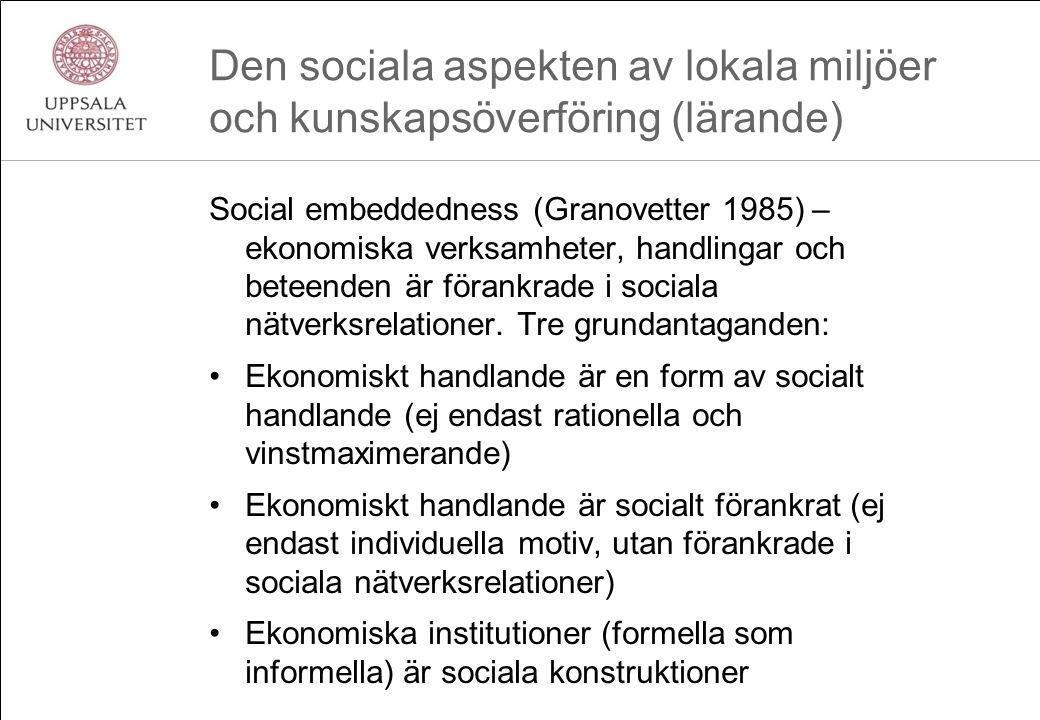 Den sociala aspekten av lokala miljöer och kunskapsöverföring (lärande) Social embeddedness (Granovetter 1985) – ekonomiska verksamheter, handlingar o