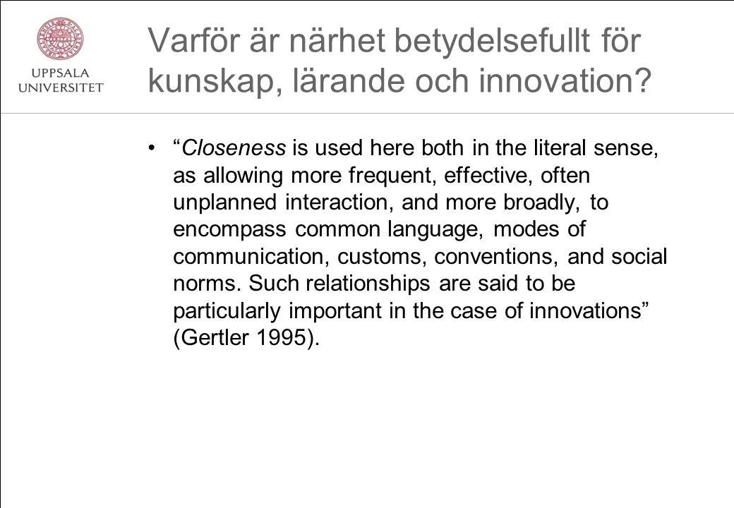 """Varför är närhet betydelsefullt för kunskap, lärande och innovation? """"Closeness is used here both in the literal sense, as allowing more frequent, eff"""