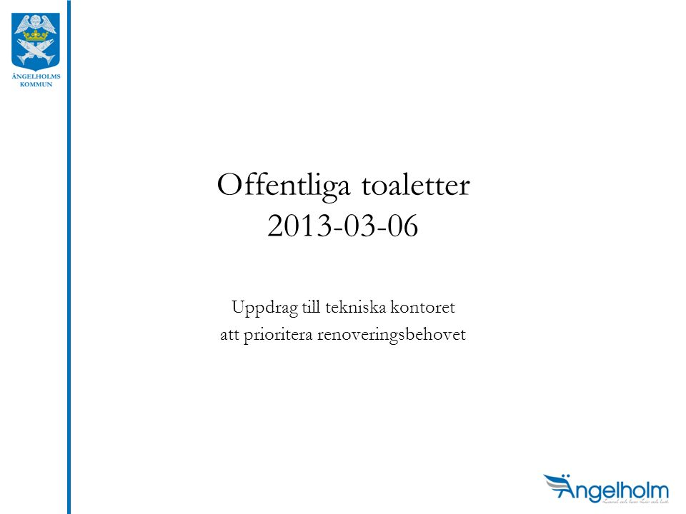 Uppdrag till tekniska kontoret att prioritera renoveringsbehovet Offentliga toaletter 2013-03-06