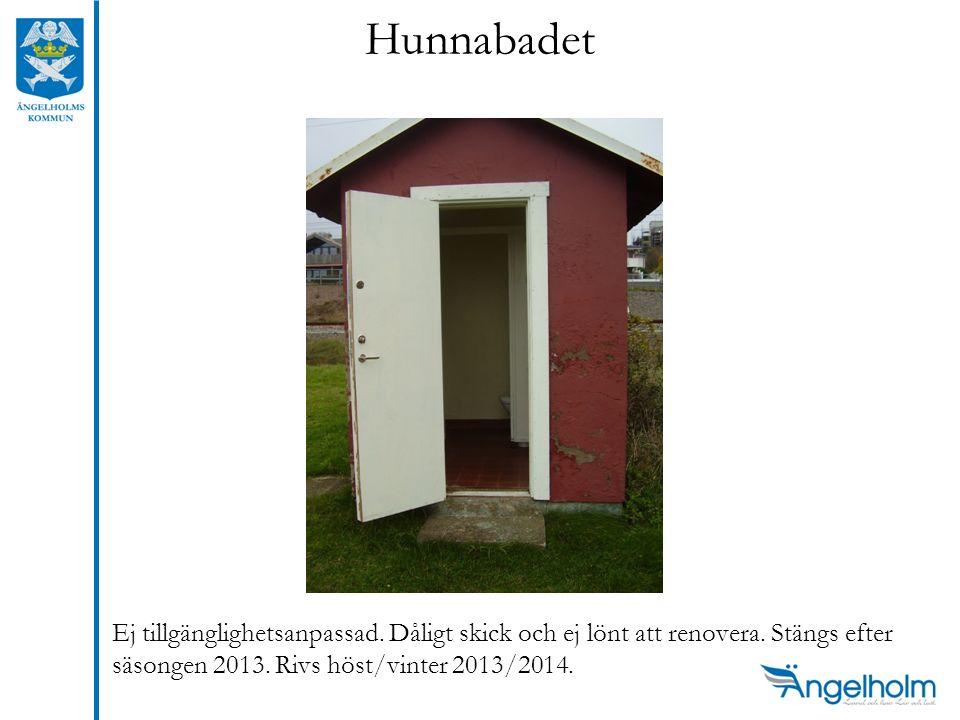 Hunnabadet Ej tillgänglighetsanpassad. Dåligt skick och ej lönt att renovera. Stängs efter säsongen 2013. Rivs höst/vinter 2013/2014.