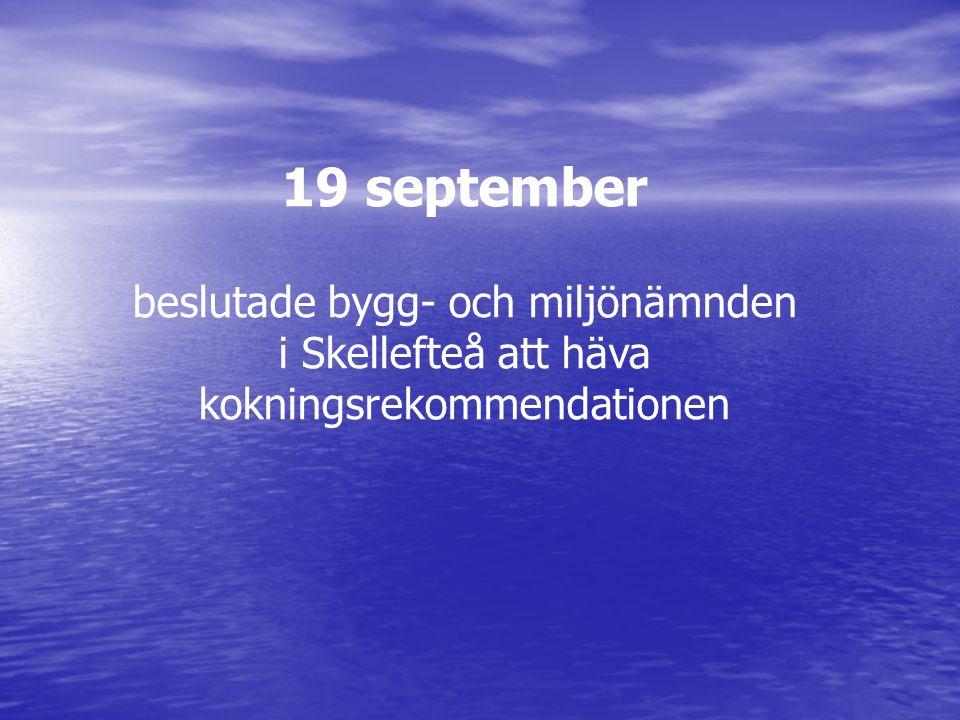 19 september beslutade bygg- och miljönämnden i Skellefteå att häva kokningsrekommendationen