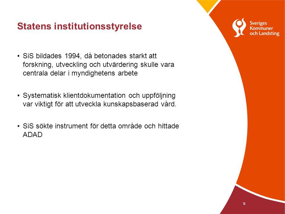 Statens institutionsstyrelse SiS bildades 1994, då betonades starkt att forskning, utveckling och utvärdering skulle vara centrala delar i myndighetens arbete Systematisk klientdokumentation och uppföljning var viktigt för att utveckla kunskapsbaserad vård.