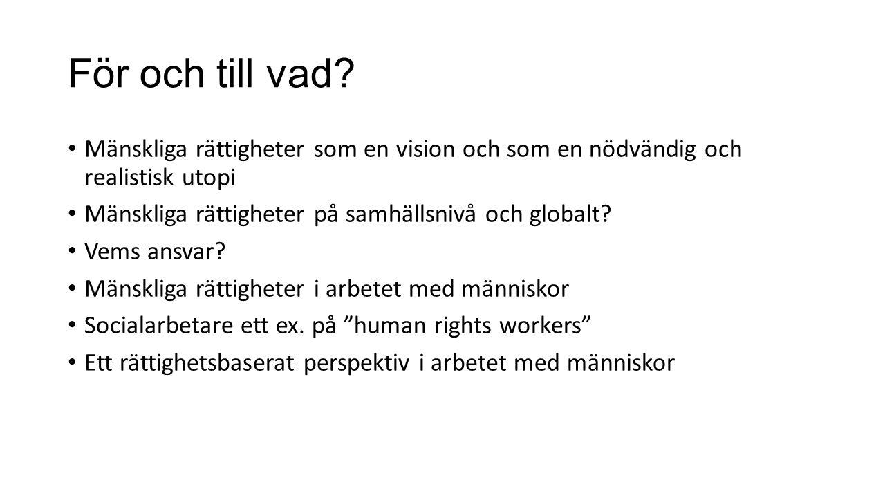 För och till vad? Mänskliga rättigheter som en vision och som en nödvändig och realistisk utopi Mänskliga rättigheter på samhällsnivå och globalt? Vem