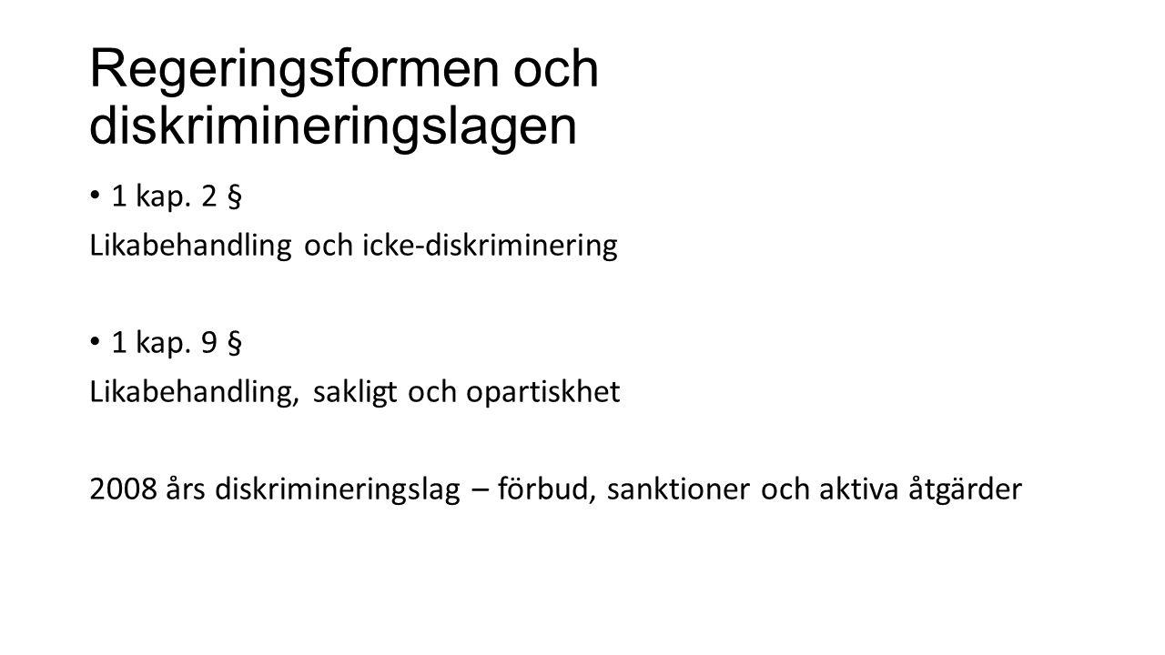 Regeringsformen och diskrimineringslagen 1 kap. 2 § Likabehandling och icke-diskriminering 1 kap. 9 § Likabehandling, sakligt och opartiskhet 2008 års