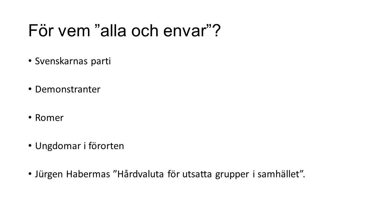 """För vem """"alla och envar""""? Svenskarnas parti Demonstranter Romer Ungdomar i förorten Jürgen Habermas """"Hårdvaluta för utsatta grupper i samhället""""."""