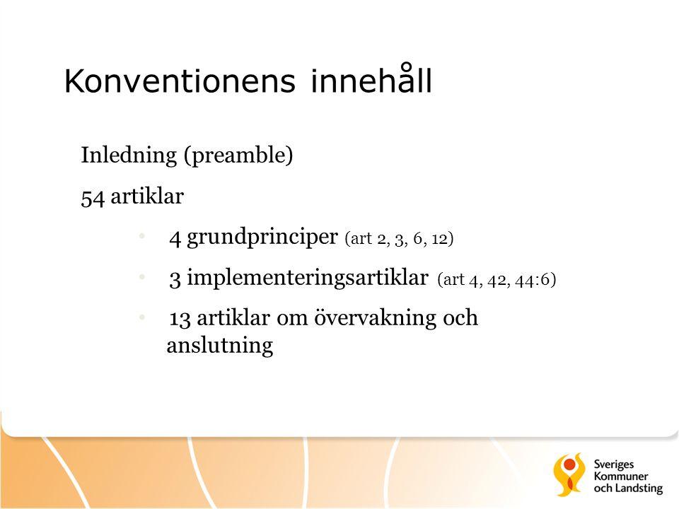 Konventionens innehåll Inledning (preamble) 54 artiklar 4 grundprinciper (art 2, 3, 6, 12) 3 implementeringsartiklar (art 4, 42, 44:6) 13 artiklar om övervakning och anslutning