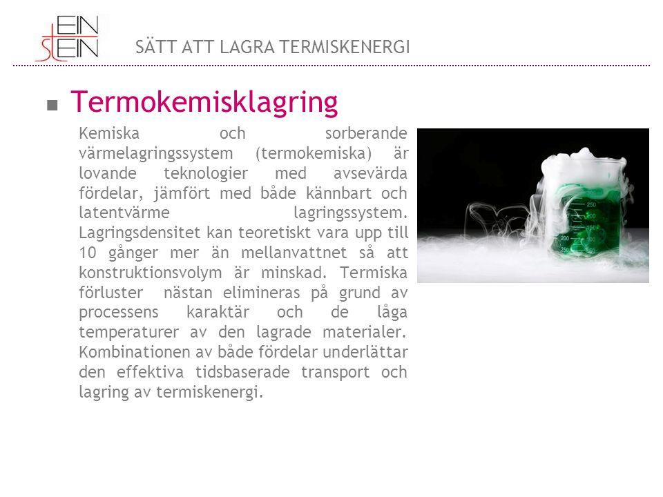 Termokemisklagring Kemiska och sorberande värmelagringssystem (termokemiska) är lovande teknologier med avsevärda fördelar, jämfört med både kännbart och latentvärme lagringssystem.