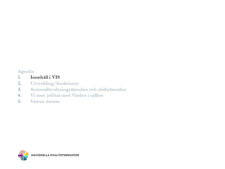 VI SOM JOBBAR MED VÅRDEN I SIFFROR - INERA Eleonor Ekorn Anslutning Eleonor Ekorn Anslutning Arne Karlsson Jiri Uosukainen Anslutning Jiri Uosukainen Anslutning Dorotea Tutnjevic