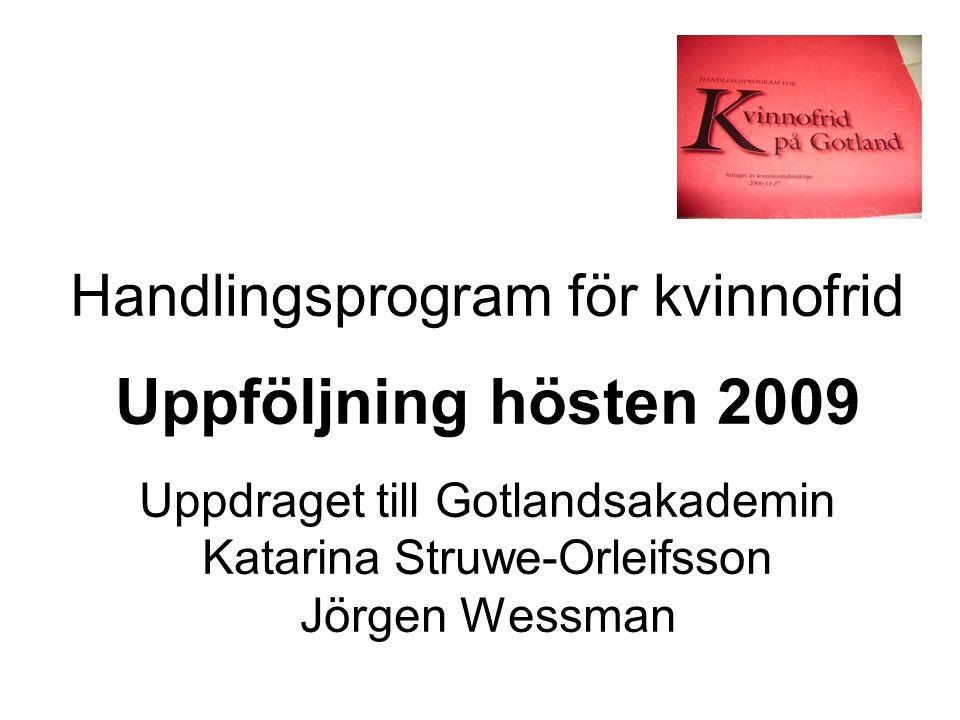 Handlingsprogram för kvinnofrid Uppföljning hösten 2009 Uppdraget till Gotlandsakademin Katarina Struwe-Orleifsson Jörgen Wessman