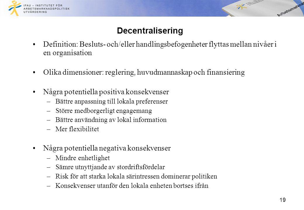 19 Decentralisering Definition: Besluts- och/eller handlingsbefogenheter flyttas mellan nivåer i en organisation Olika dimensioner: reglering, huvudma