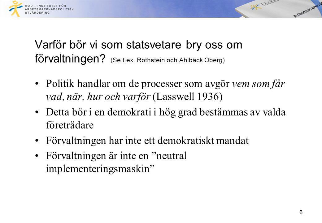 6 Varför bör vi som statsvetare bry oss om förvaltningen? (Se t.ex. Rothstein och Ahlbäck Öberg) Politik handlar om de processer som avgör vem som får