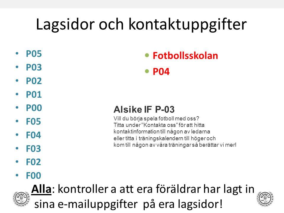 Lagsidor och kontaktuppgifter P05 P03 P02 P01 P00 F05 F04 F03 F02 F00 Fotbollsskolan P04 Alla: kontroller a att era föräldrar har lagt in sina e-mailuppgifter på era lagsidor.