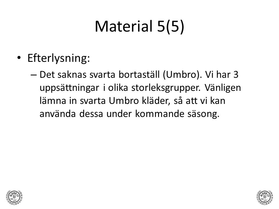 Material 5(5) Efterlysning: – Det saknas svarta bortaställ (Umbro). Vi har 3 uppsättningar i olika storleksgrupper. Vänligen lämna in svarta Umbro klä