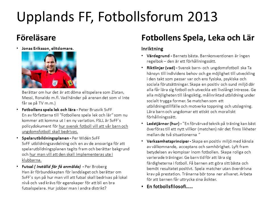 Upplands FF, Fotbollsforum 2013 Föreläsare Jonas Eriksson, elitdomare. Berättar om hur det är att döma elitspelare som Zlatan, Messi, Ronaldo m.fl. Va