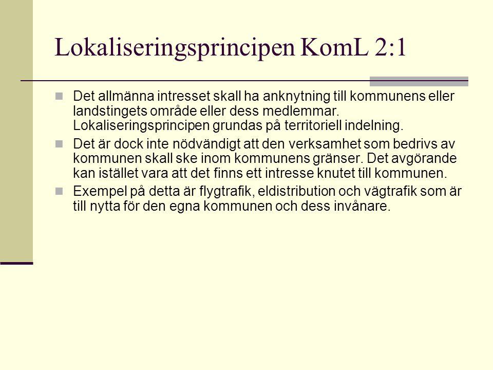 Lokaliseringsprincipen KomL 2:1 Det allmänna intresset skall ha anknytning till kommunens eller landstingets område eller dess medlemmar.