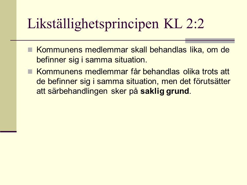 Likställighetsprincipen KL 2:2 Kommunens medlemmar skall behandlas lika, om de befinner sig i samma situation.