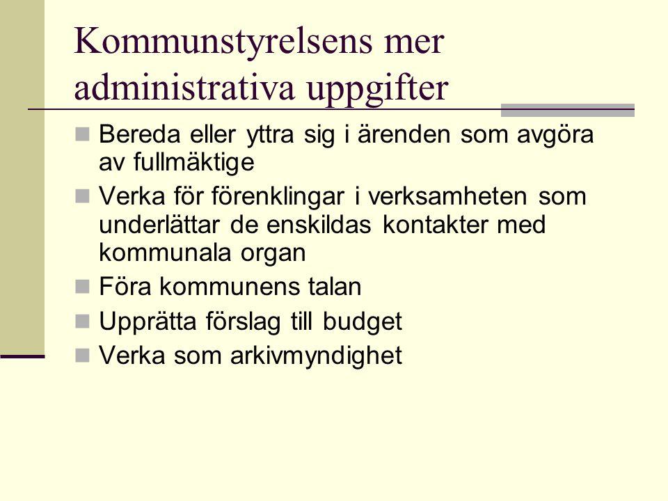 Kommunstyrelsens mer administrativa uppgifter Bereda eller yttra sig i ärenden som avgöra av fullmäktige Verka för förenklingar i verksamheten som underlättar de enskildas kontakter med kommunala organ Föra kommunens talan Upprätta förslag till budget Verka som arkivmyndighet