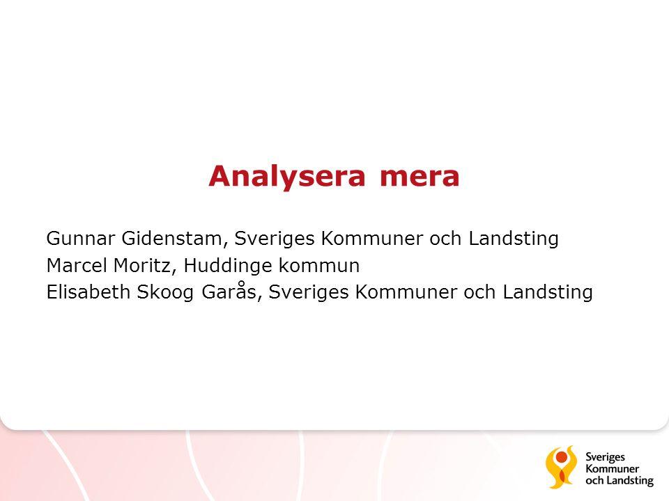 Analysera mera Gunnar Gidenstam, Sveriges Kommuner och Landsting Marcel Moritz, Huddinge kommun Elisabeth Skoog Garås, Sveriges Kommuner och Landsting