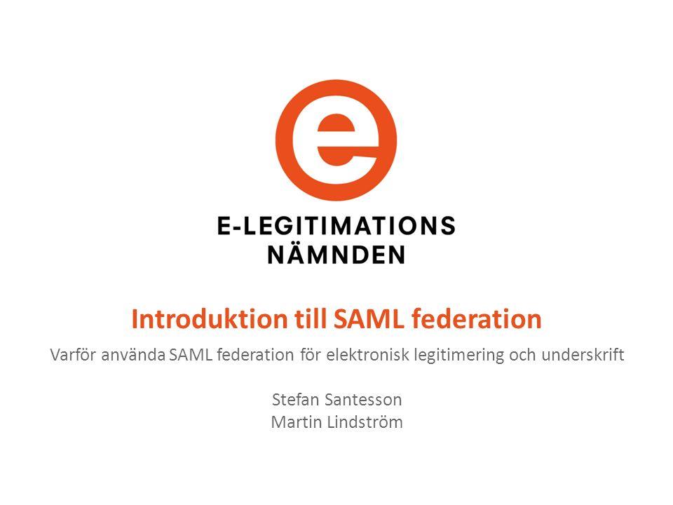 Introduktion till SAML federation Varför använda SAML federation för elektronisk legitimering och underskrift Stefan Santesson Martin Lindström