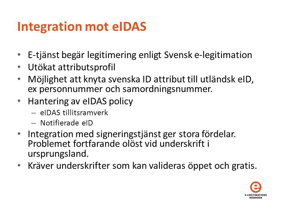Integration mot eIDAS E-tjänst begär legitimering enligt Svensk e-legitimation Utökat attributsprofil Möjlighet att knyta svenska ID attribut till utländsk eID, ex personnummer och samordningsnummer.
