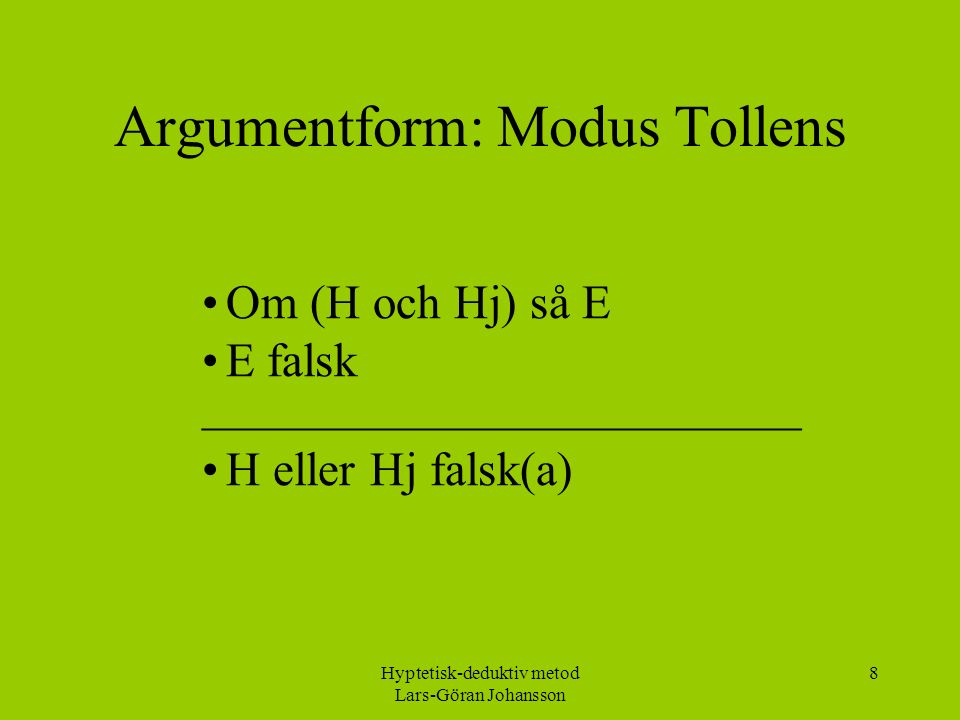 Hyptetisk-deduktiv metod Lars-Göran Johansson 8 Argumentform: Modus Tollens Om (H och Hj) så E E falsk _________________________ H eller Hj falsk(a)