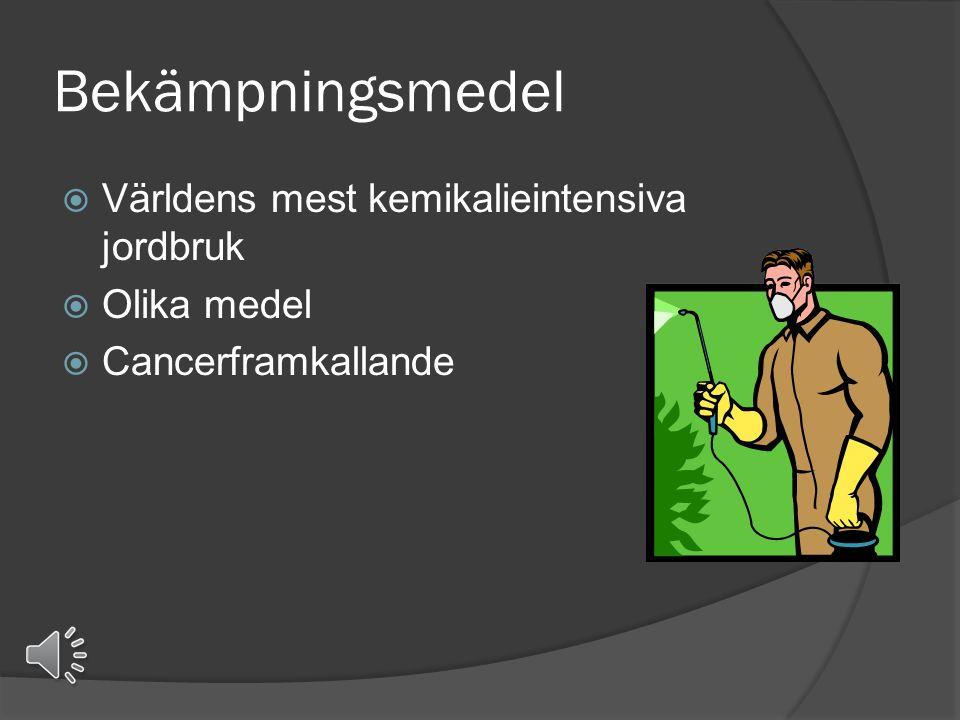 Bekämpningsmedel  Världens mest kemikalieintensiva jordbruk  Olika medel  Cancerframkallande