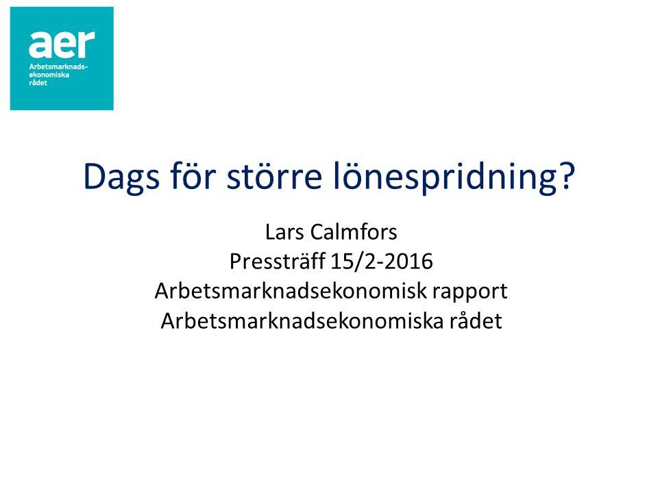 Dags för större lönespridning? Lars Calmfors Pressträff 15/2-2016 Arbetsmarknadsekonomisk rapport Arbetsmarknadsekonomiska rådet