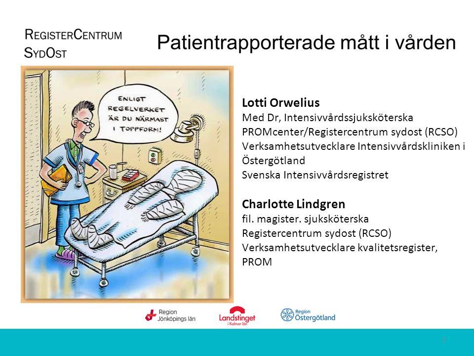 Lotti Orwelius Med Dr, Intensivvårdssjuksköterska PROMcenter/Registercentrum sydost (RCSO) Verksamhetsutvecklare Intensivvårdskliniken i Östergötland