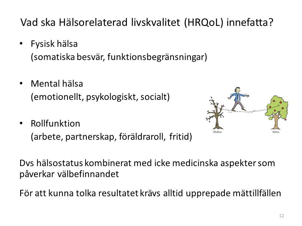 Vad ska Hälsorelaterad livskvalitet (HRQoL) innefatta? Fysisk hälsa (somatiska besvär, funktionsbegränsningar) Mental hälsa (emotionellt, psykologiskt
