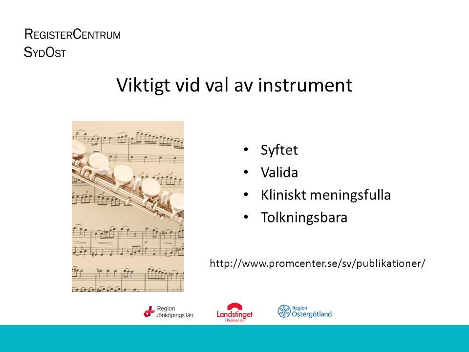 Viktigt vid val av instrument Syftet Valida Kliniskt meningsfulla Tolkningsbara http://www.promcenter.se/sv/publikationer/