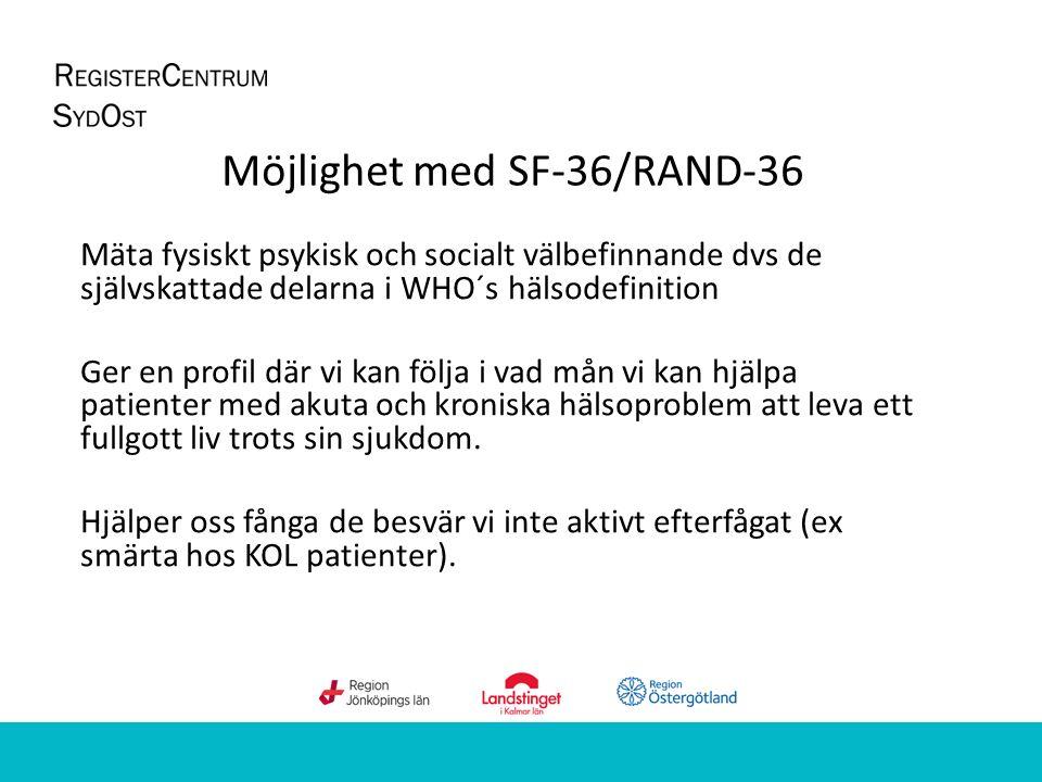 Möjlighet med SF-36/RAND-36 Mäta fysiskt psykisk och socialt välbefinnande dvs de självskattade delarna i WHO´s hälsodefinition Ger en profil där vi k
