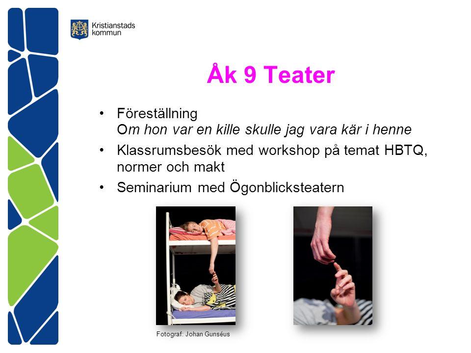 Åk 9 Teater Föreställning Om hon var en kille skulle jag vara kär i henne Klassrumsbesök med workshop på temat HBTQ, normer och makt Seminarium med Ögonblicksteatern Fotograf: Johan Gunséus