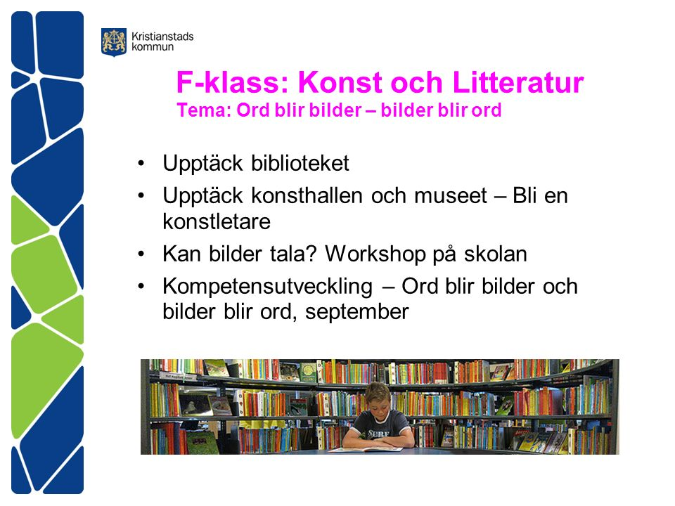 F-klass: Konst och Litteratur Tema: Ord blir bilder – bilder blir ord Upptäck biblioteket Upptäck konsthallen och museet – Bli en konstletare Kan bilder tala.