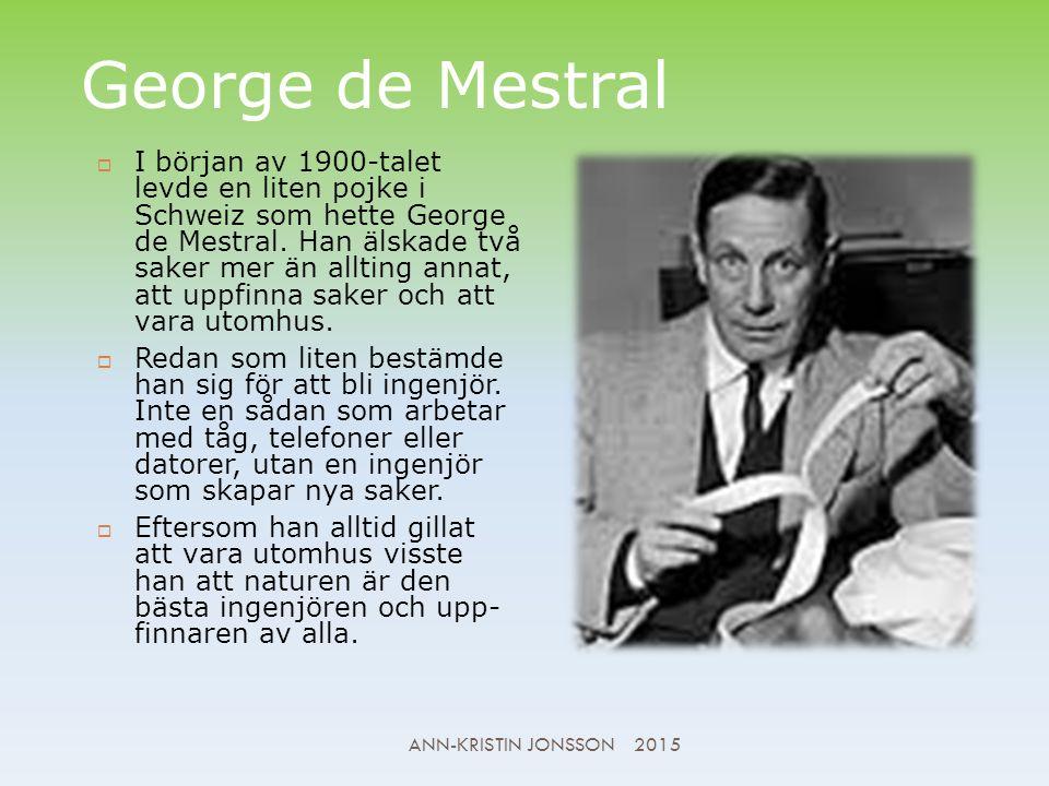 George de Mestral  I början av 1900-talet levde en liten pojke i Schweiz som hette George de Mestral.