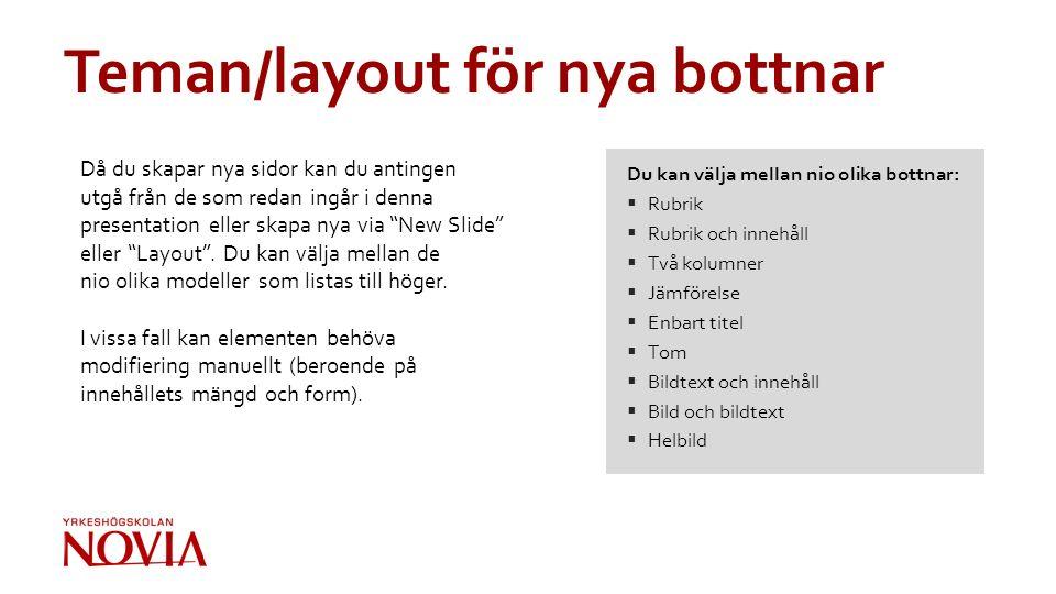 """Teman/layout för nya bottnar Då du skapar nya sidor kan du antingen utgå från de som redan ingår i denna presentation eller skapa nya via """"New Slide"""""""