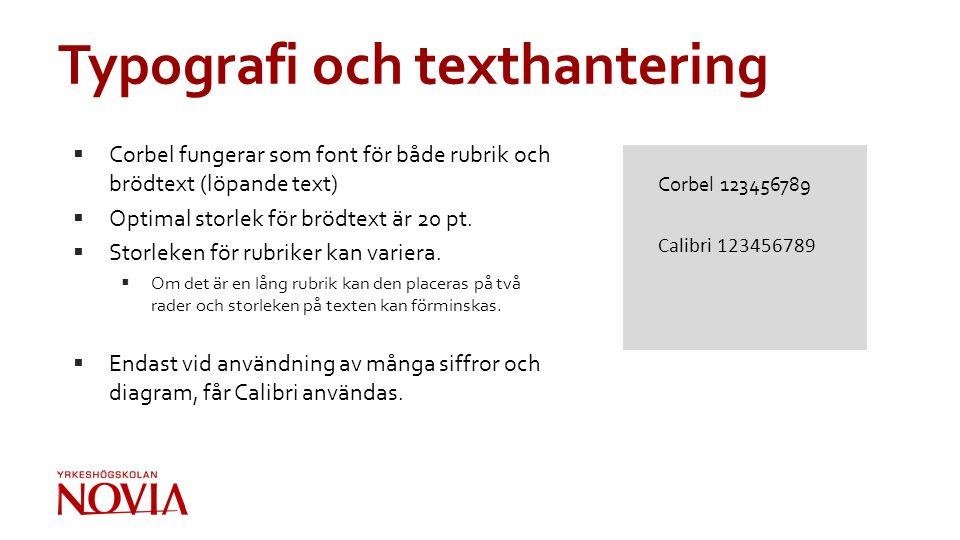 Typografi och texthantering  Corbel fungerar som font för både rubrik och brödtext (löpande text)  Optimal storlek för brödtext är 20 pt.  Storleke
