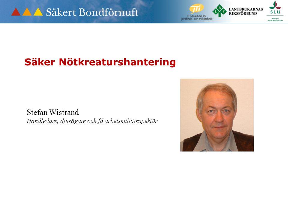 Säker Nötkreaturshantering Stefan Wistrand Handledare, djurägare och fd arbetsmiljöinspektör