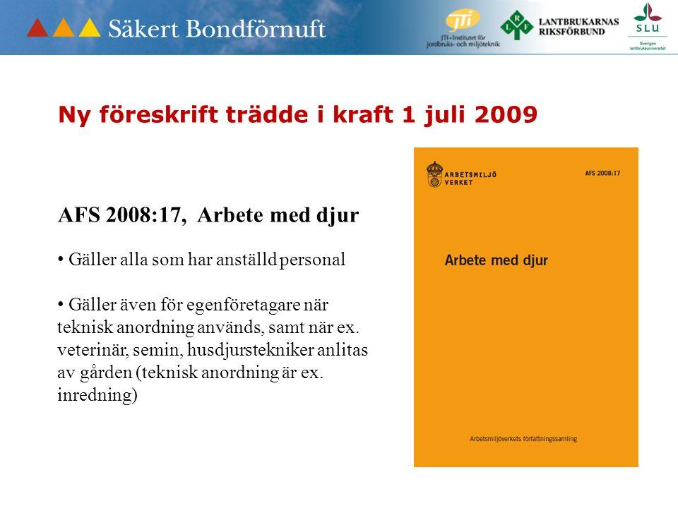 Ny föreskrift trädde i kraft 1 juli 2009 AFS 2008:17, Arbete med djur Gäller alla som har anställd personal Gäller även för egenföretagare när teknisk anordning används, samt när ex.
