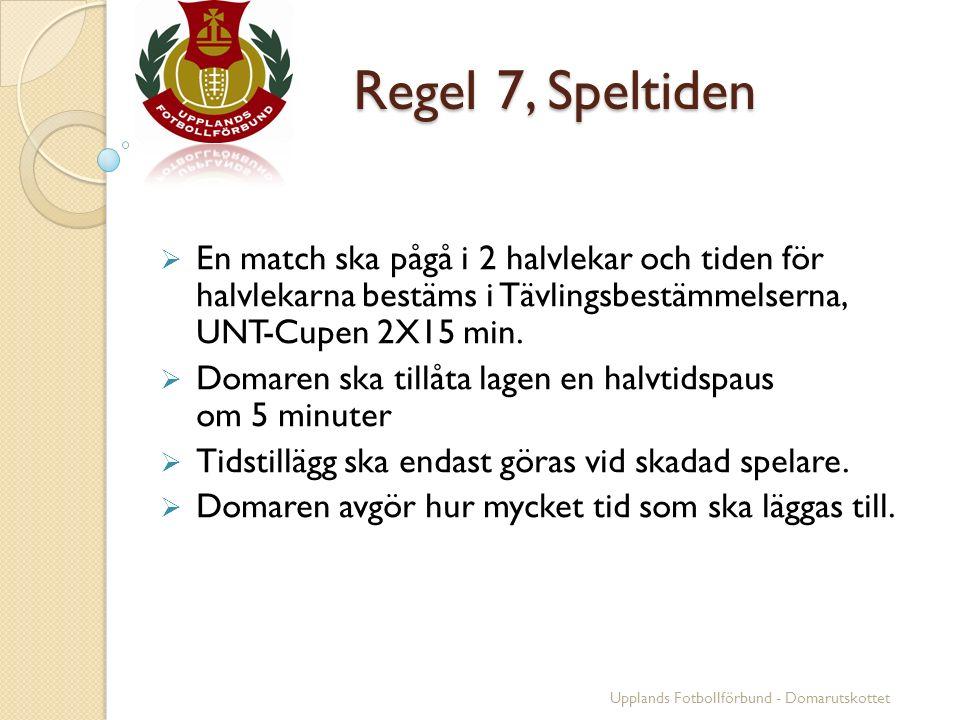 Regel 7, Speltiden Regel 7, Speltiden  En match ska pågå i 2 halvlekar och tiden för halvlekarna bestäms i Tävlingsbestämmelserna, UNT-Cupen 2X15 min