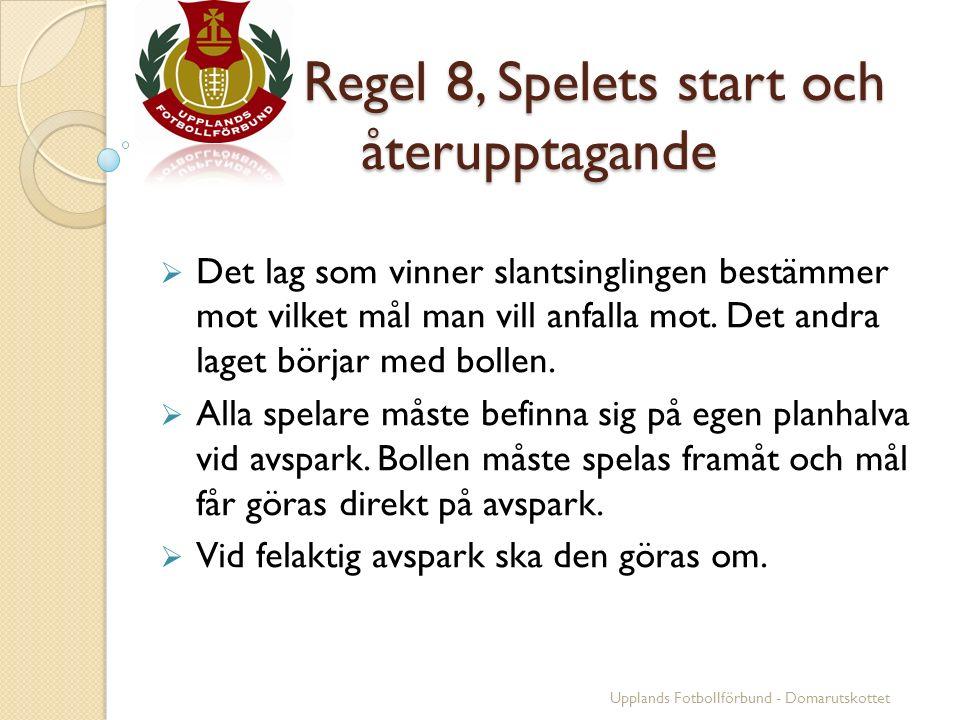 Regel 8, Spelets start och återupptagande Regel 8, Spelets start och återupptagande  Det lag som vinner slantsinglingen bestämmer mot vilket mål man vill anfalla mot.