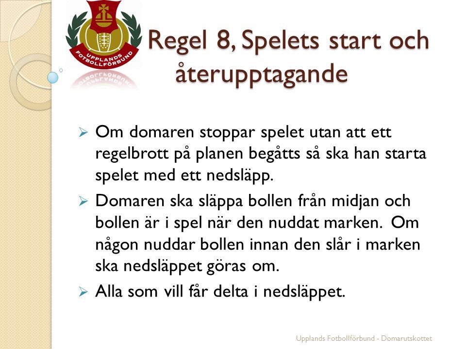 Regel 8, Spelets start och återupptagande Regel 8, Spelets start och återupptagande  Om domaren stoppar spelet utan att ett regelbrott på planen begå