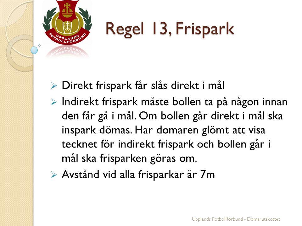 Regel 13, Frispark  Direkt frispark får slås direkt i mål  Indirekt frispark måste bollen ta på någon innan den får gå i mål. Om bollen går direkt i