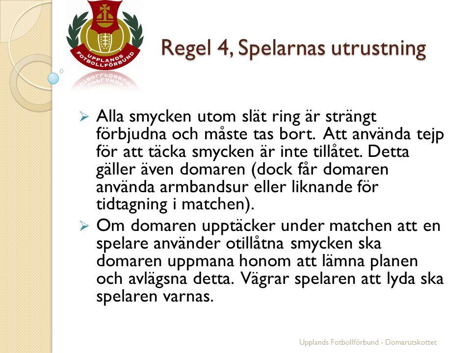 Regel 4, Spelarnas utrustning Regel 4, Spelarnas utrustning  Alla smycken utom slät ring är strängt förbjudna och måste tas bort. Att använda tejp fö