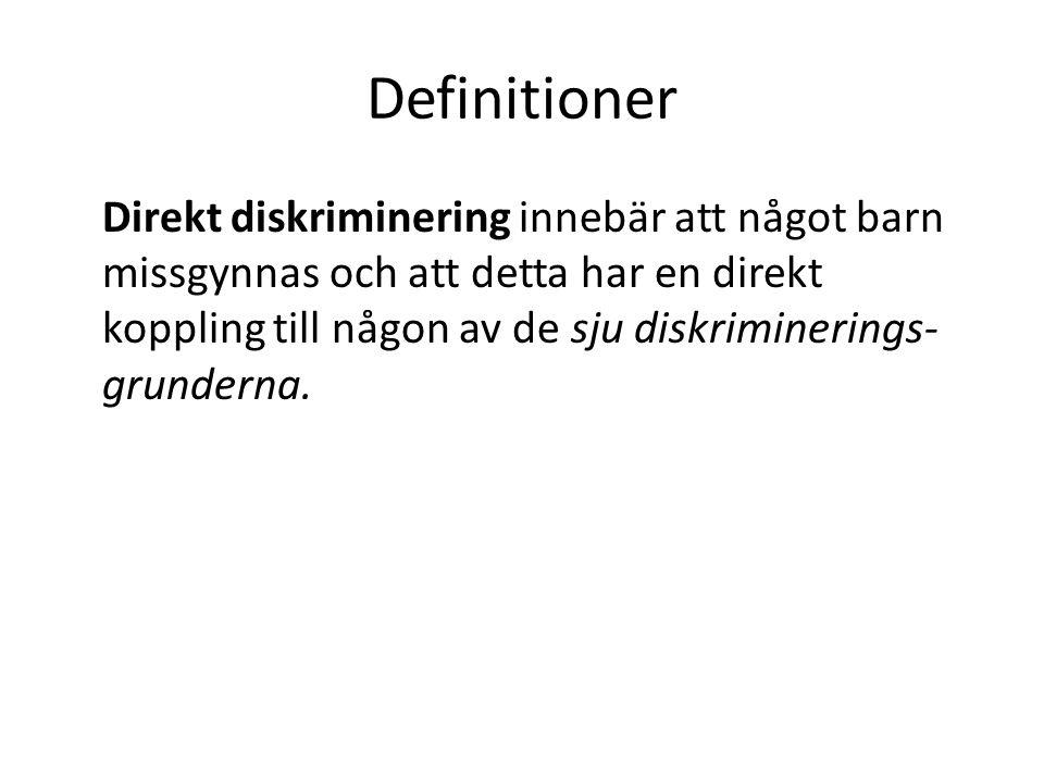 Definitioner Direkt diskriminering innebär att något barn missgynnas och att detta har en direkt koppling till någon av de sju diskriminerings- grunderna.