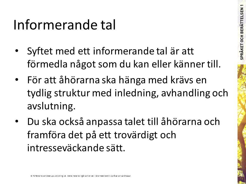 © Författarna och Gleerups Utbildning AB. Detta material ingår som en del i lärarmaterialet till Språket och berättelsen. Informerande tal Syftet med