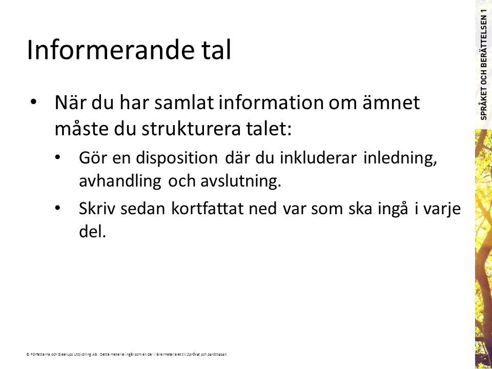 © Författarna och Gleerups Utbildning AB. Detta material ingår som en del i lärarmaterialet till Språket och berättelsen. Informerande tal När du har